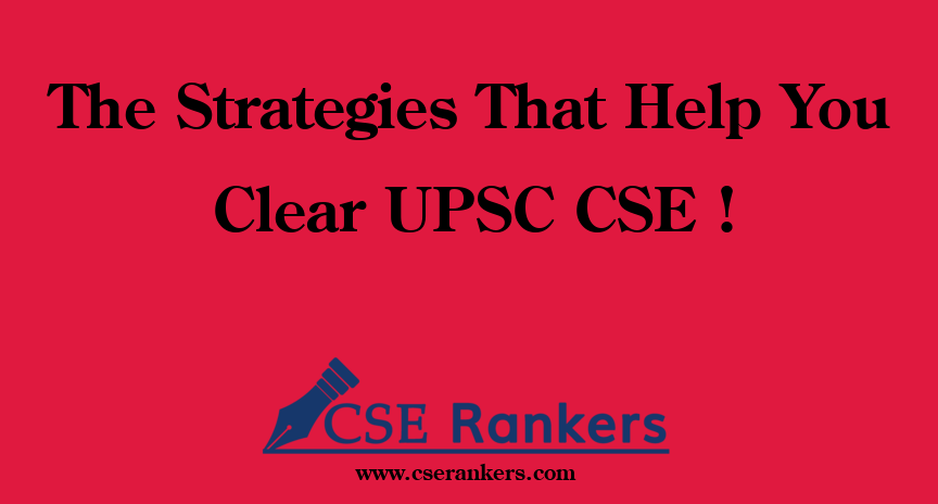 The Strategies That Help You Clear UPSC CSE !