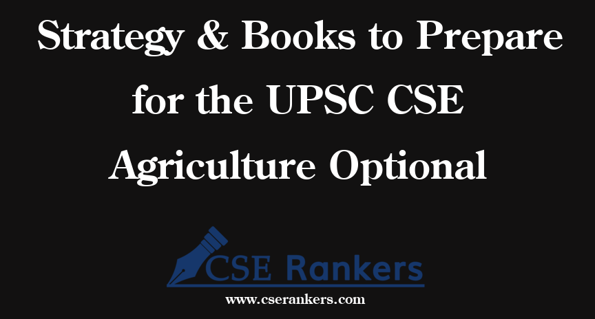 Strategy & Books to Prepare for the UPSC CSE Agriculture Optional