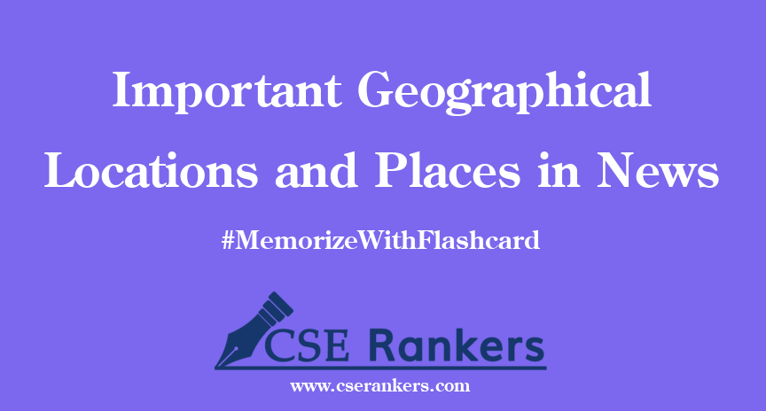 Important Geographical Locations and Places in News