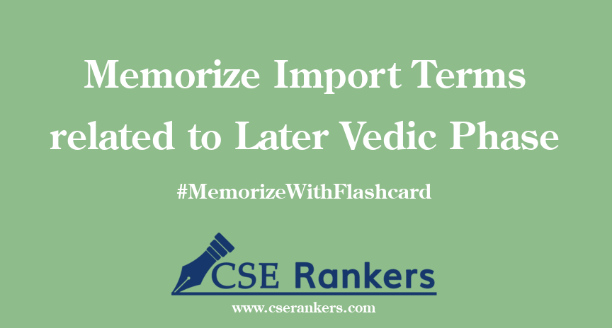 Memorize Import Terms related to Later Vedic Phase
